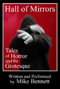 Hall of Mirrors: Tales of Horror and the Grotesque Volume 1 - A free audiobook by Mike Bennett