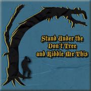 Stand Under the Don't Tree And Riddle Me This