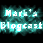 Mark's Blogcast