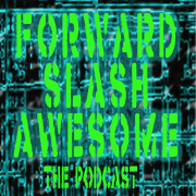Forward Slash Awesome: The Video Game Podcast