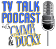 TV Talk Podcast with GMMR and Ducky