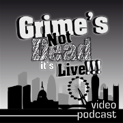 Grime's Not Dead, It's Live Podcast