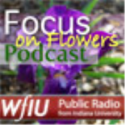 WFIU: Focus on Flowers Podcast