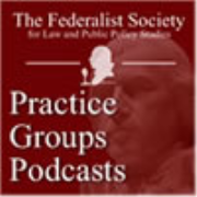 Federalist Society Practice Groups Podcasts