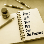 Don't Quit Your Day Job:  The Podcast