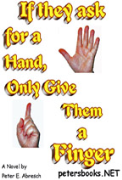 If They Ask for a Hand, Only Give Them a Finger - A free audiobook by Peter E. Abresch