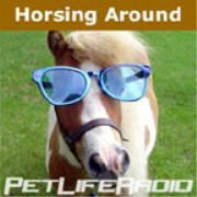 PetLifeRadio.com - Horsing Around - All about horses, of course. Horse podcast on Pet Life Radio.