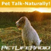PetLifeRadio.com - Pet Talk Naturally - Caring For Our Pets Naturally on Pet Life Radio