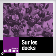 France Culture - Sur les docks
