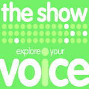 The Explore Your Voice Show : singing lessons - music chat - performing