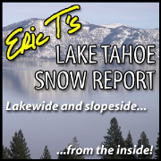 Eric T's Lake Tahoe Snow Report - Lake Tahoe Ski & Snowboard Resort Conditions
