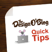 Quick Tips from The Design O'Blog