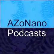 Nanotechnology Podcasts from AZoNano and Partners