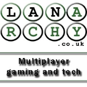 Lanarchy - UK Multiplayer Gaming and Tech