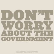 Don't Worry About The Government