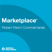 APM: Robert Reich Commentaries from Marketplace