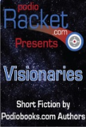 Podioracket Presents - Visionaries - A free audiobook by H.E. Roulo and Brian Holtz