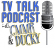 TV Talk Podcast with GMMR & Ducky