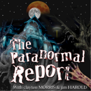 The Paranormal Report with Clayton Morris And Jim Harold
